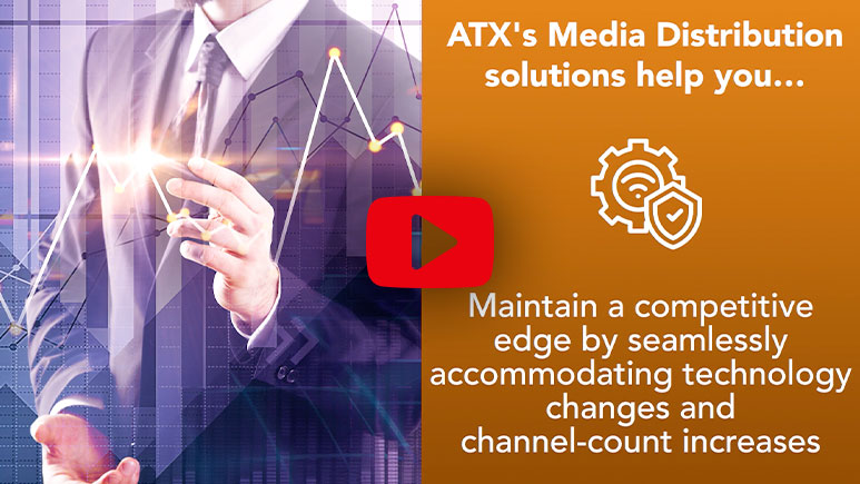 Watch the video to learn more about ATX Media Distribution solutions